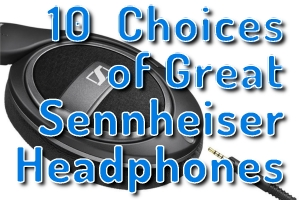 10 Choicesof Great Sennheiser Headphones