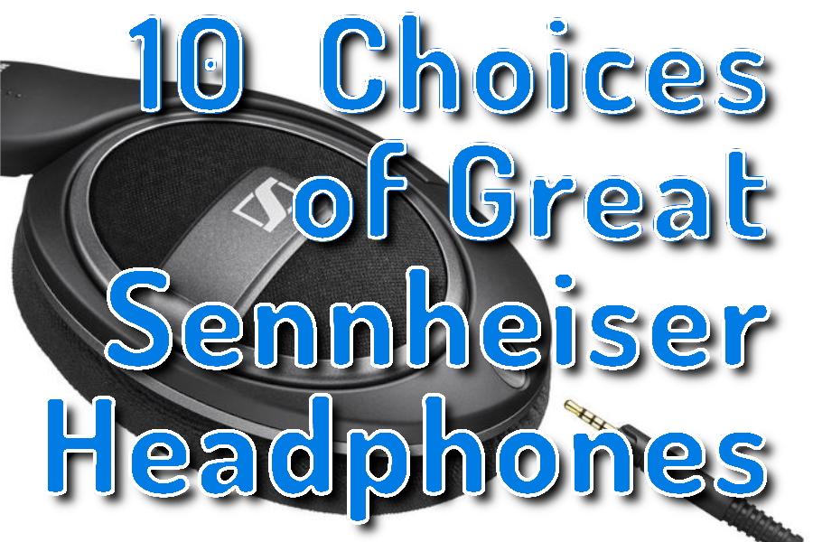 10 Choicesof Great Sennheiser Headphones